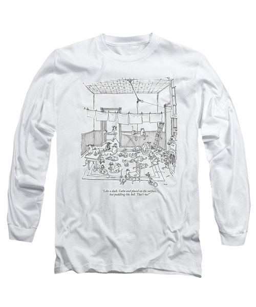 Like A Duck. Calm And Placid On The Surface Long Sleeve T-Shirt