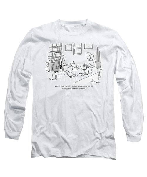 Listen. It's At The Quiet Moments Like This That Long Sleeve T-Shirt