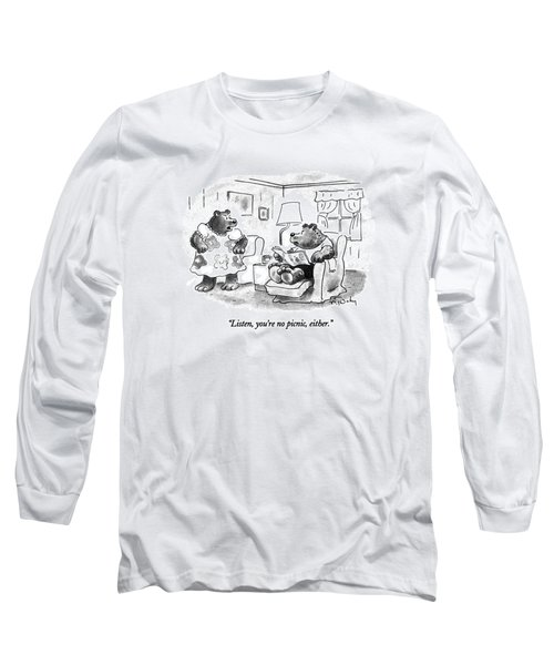 Listen, You're No Picnic, Either Long Sleeve T-Shirt