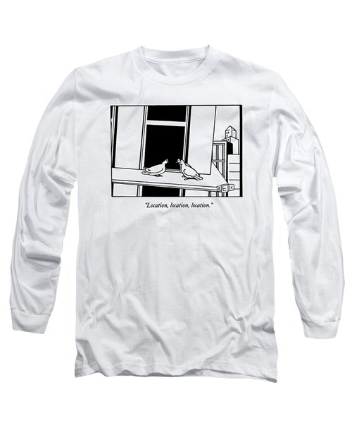 Location, Location, Location Long Sleeve T-Shirt