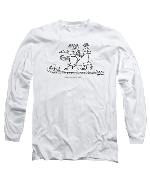 Look Where You're Going! Long Sleeve T-Shirt