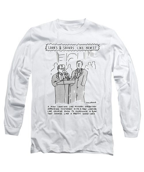 Looks & Sounds Like News! Long Sleeve T-Shirt by Michael Crawford