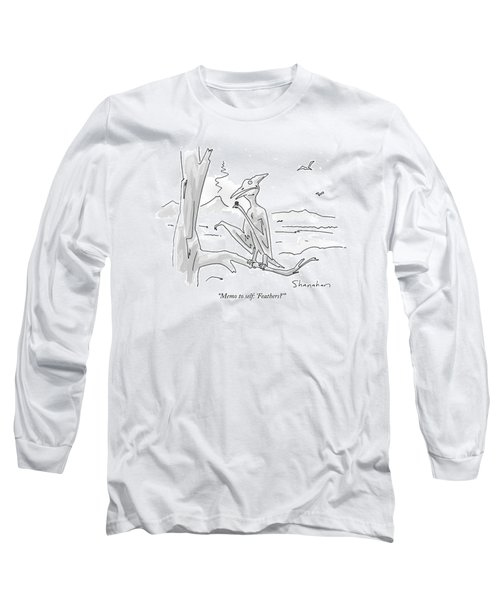 Memo To Self: 'feathers?' Long Sleeve T-Shirt