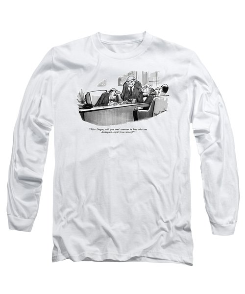 Miss Dugan, Will You Send Someone In Here Who Long Sleeve T-Shirt