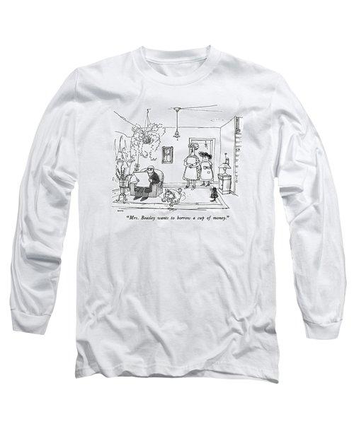 Mrs. Beasley Wants To Borrow A Cup Of Money Long Sleeve T-Shirt