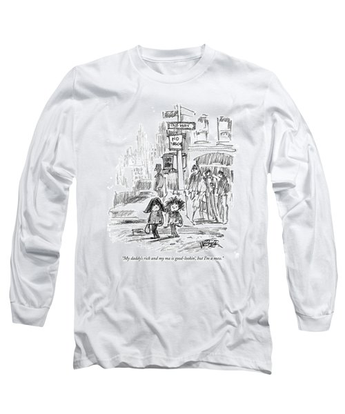 My Daddy's Rich And My Ma Is Good-lookin' Long Sleeve T-Shirt