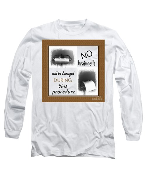 No Braincells Will Be Damaged Long Sleeve T-Shirt by Barbara Griffin
