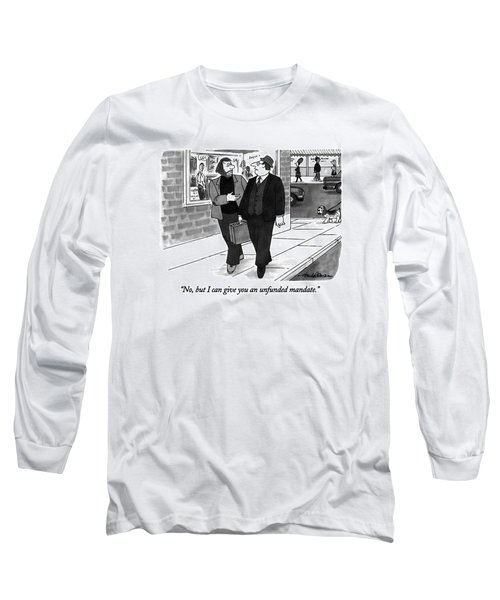 No, But I Can Give You An Unfunded Mandate Long Sleeve T-Shirt by J.B. Handelsman