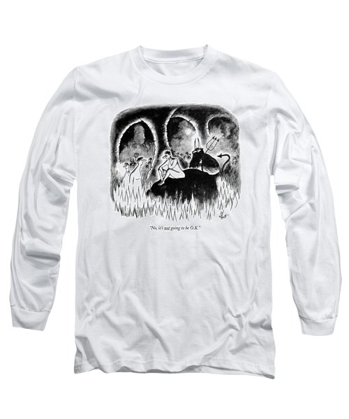 No, It's Not Going To Be O.k Long Sleeve T-Shirt