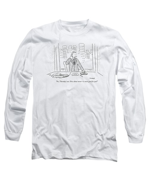 No, Thursday's Out. How About Never - Long Sleeve T-Shirt by Robert Mankoff