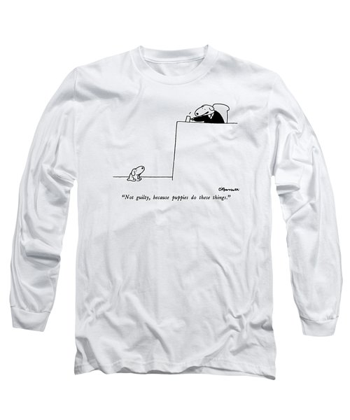 Not Guilty, Because Puppies Do These Things Long Sleeve T-Shirt by Charles Barsotti
