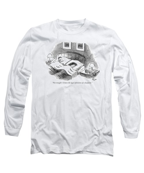 Not Tonight - I Have The Legal Definition Long Sleeve T-Shirt