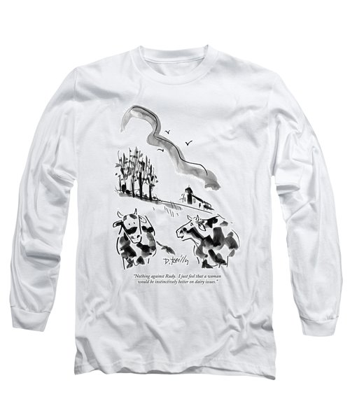 Nothing Against Rudy.  I Just Feel That A Woman Long Sleeve T-Shirt