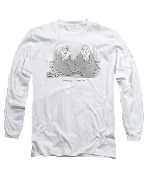 Nothing Happens Next. This Is It Long Sleeve T-Shirt