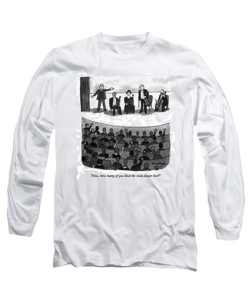 Now, How Many Of You Liked The Viola Player Best? Long Sleeve T-Shirt