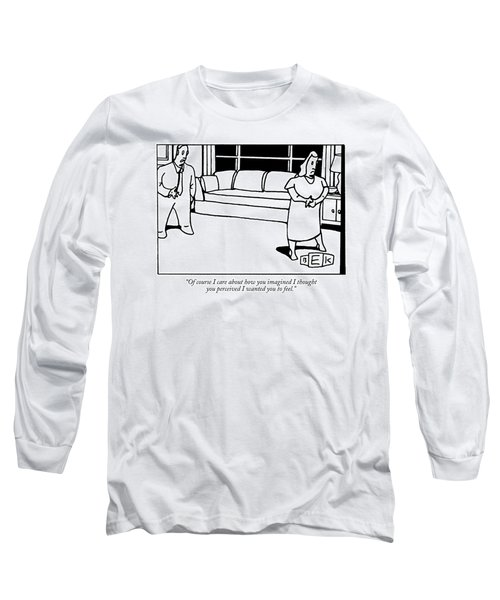 Of Course I Care About How You Imagined I Thought Long Sleeve T-Shirt