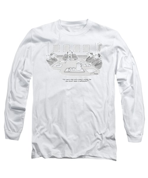 Of Course What We're Doing Is Wrong Long Sleeve T-Shirt