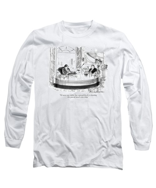 Of Course, You Realize That Respectability Long Sleeve T-Shirt