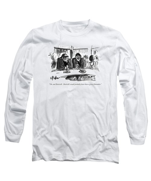 Oh, And Botticelli. Botticelli Would Probably Long Sleeve T-Shirt