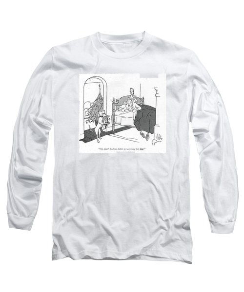 Oh, Dear! And We Didn't Get Anything For Him! Long Sleeve T-Shirt