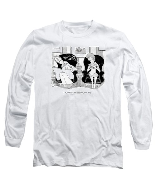 Oh, For God's Sake, Smell The Poor Thing Long Sleeve T-Shirt