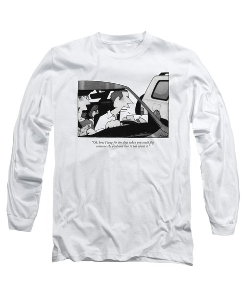 Oh, How I Long For The Days When You Could Flip Long Sleeve T-Shirt