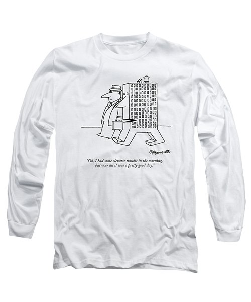 Oh, I Had Some Elevator Trouble In The Morning Long Sleeve T-Shirt