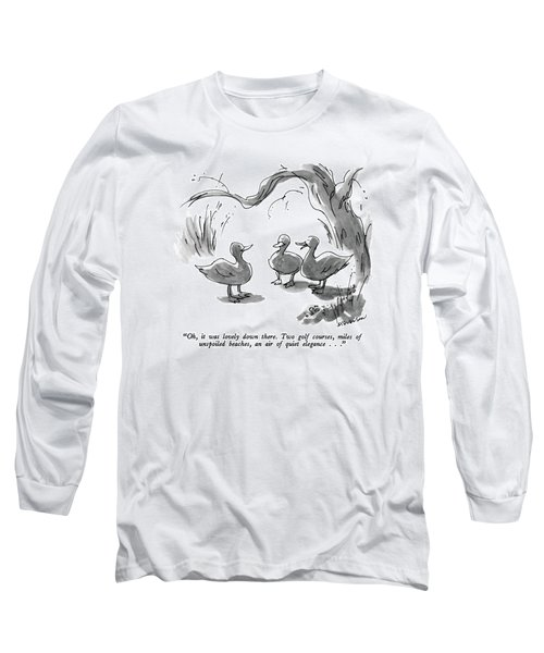 Oh, It Was Lovely Down There.  Two Golf Courses Long Sleeve T-Shirt