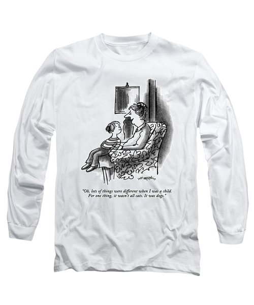 Oh, Lots Of Things Were Different When Long Sleeve T-Shirt