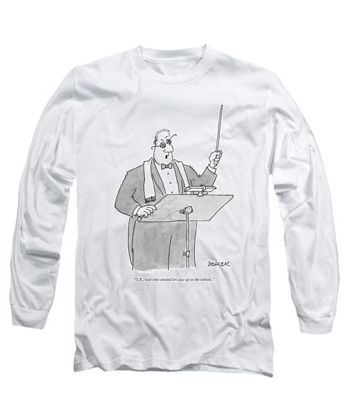 O.k., Next Time Around Let's Ease Long Sleeve T-Shirt