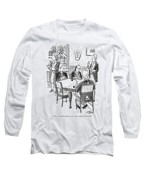 O.k., The Third Of July Is Out.  How Long Sleeve T-Shirt