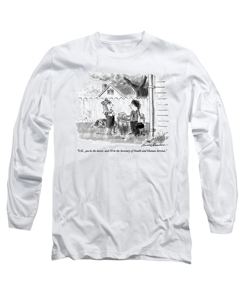 O.k., You Be The Doctor, And I'll Long Sleeve T-Shirt
