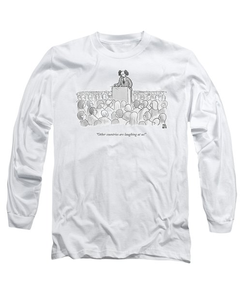 Other Countries Are Laughing At Us! Long Sleeve T-Shirt