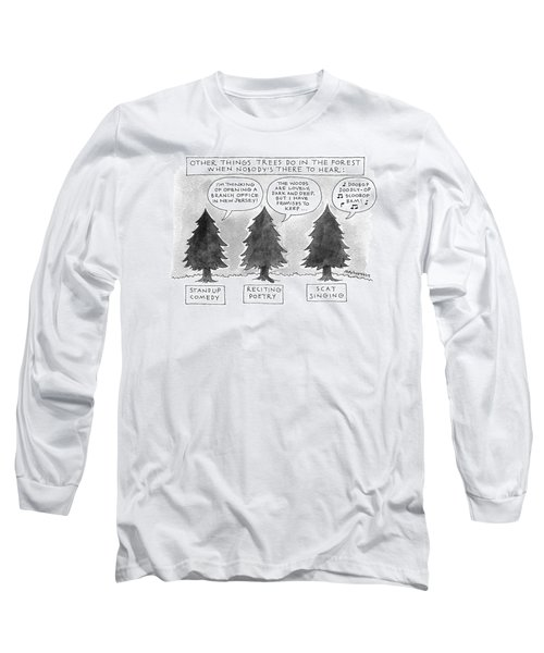 Other Things Trees Do In The Forest When Nobody's Long Sleeve T-Shirt