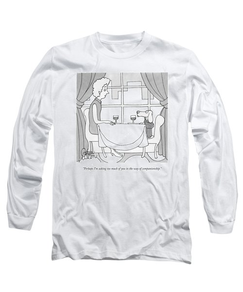 Perhaps I'm Asking Too Much Of You In The Way Long Sleeve T-Shirt