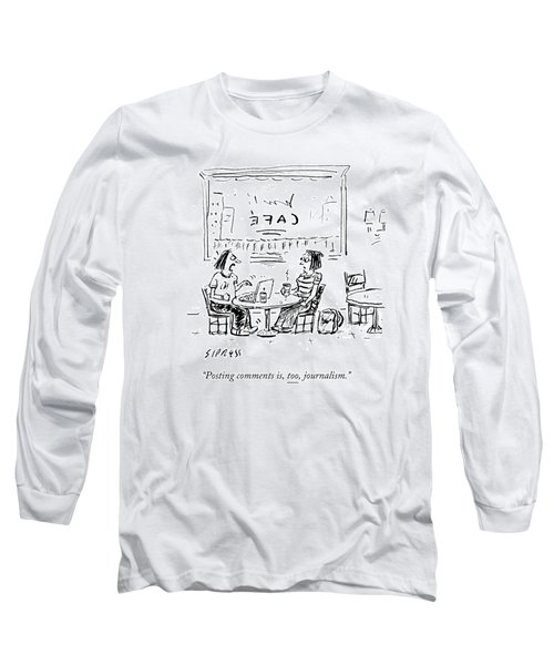 Posting Comments Is Too Journalism Long Sleeve T-Shirt