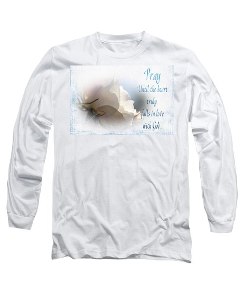 Long Sleeve T-Shirt featuring the photograph Pray For Love by Jean OKeeffe Macro Abundance Art
