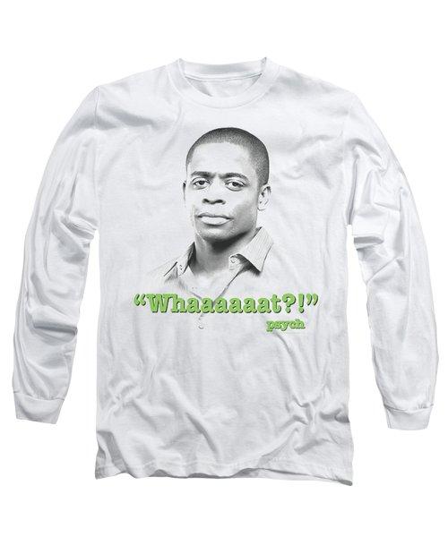 Psych - Whaaaaaat?! Long Sleeve T-Shirt
