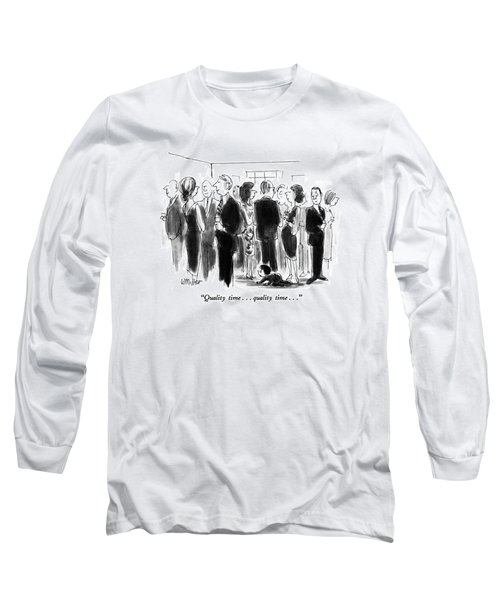 Quality Time. . . Quality Time Long Sleeve T-Shirt