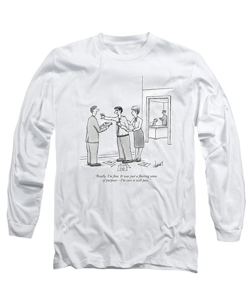 Really, I'm Fine. It Was Just A Fleeting Sense Long Sleeve T-Shirt