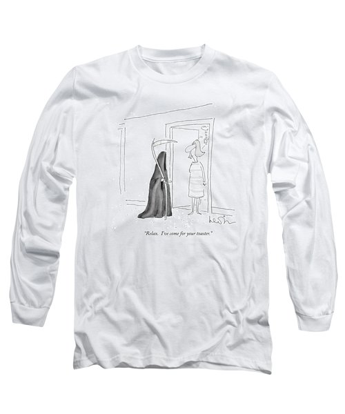 Relax.  I've Come For Your Toaster Long Sleeve T-Shirt