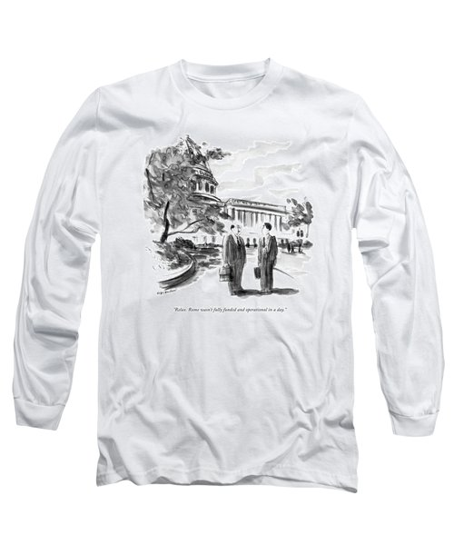Relax. Rome Wasn't Fully Funded And Operational Long Sleeve T-Shirt