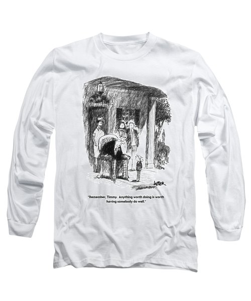 Remember, Timmy.  Anything Worth Doing Is Worth Long Sleeve T-Shirt