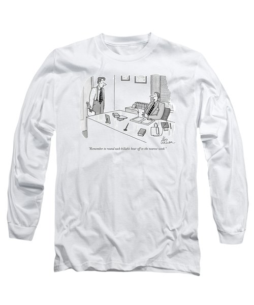 Remember To Round Each Billable Hour Long Sleeve T-Shirt