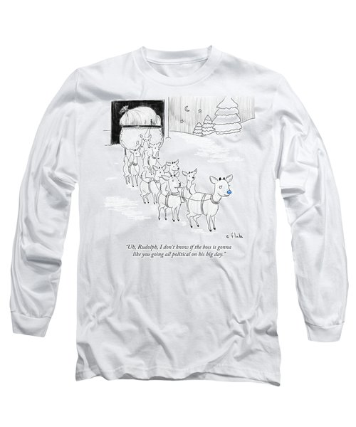 Rudolph I Don't Know If The Boss Is Gonna Like Long Sleeve T-Shirt