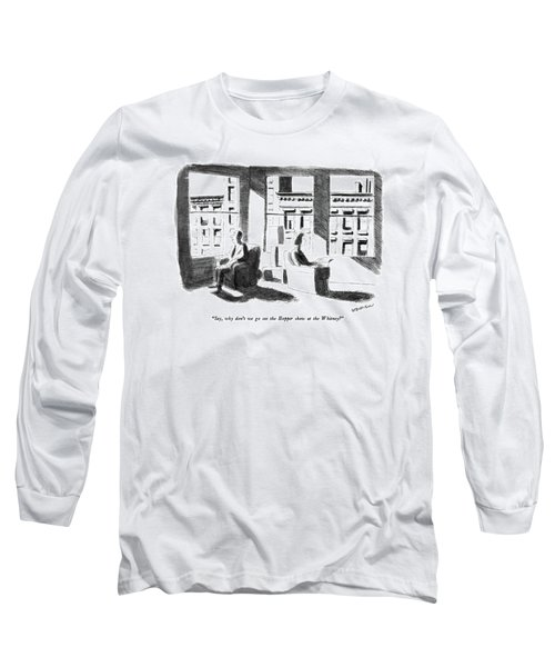 Say, Why Don't We Go See The Hopper Show Long Sleeve T-Shirt