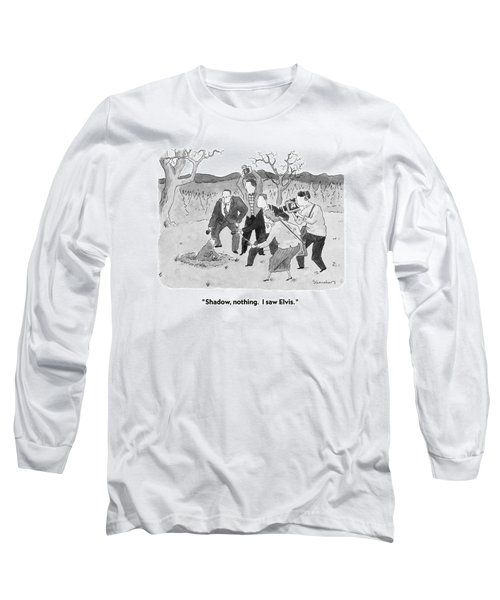 Shadow, Nothing.  I Saw Elvis Long Sleeve T-Shirt