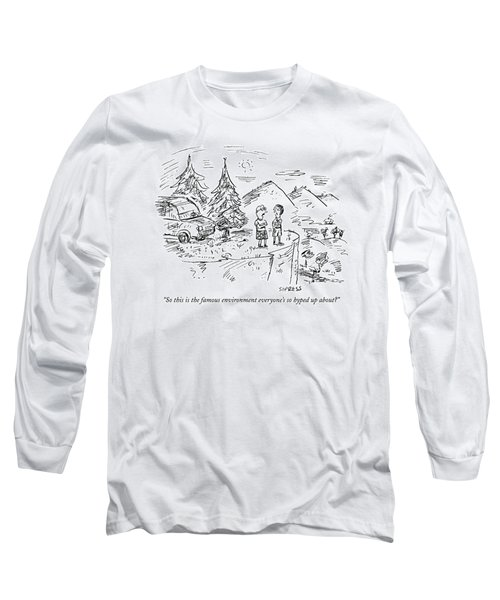 So This Is The Famous Environment Everyone's Long Sleeve T-Shirt