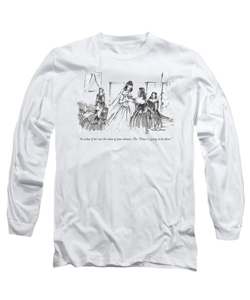 So What If He's Not The Man Of Your Dreams Long Sleeve T-Shirt