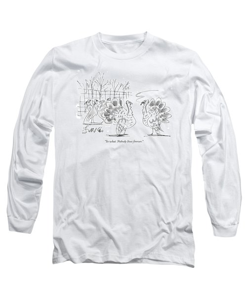 So What. Nobody Lives Forever Long Sleeve T-Shirt